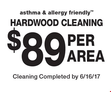 asthma & allergy friendly $89 PERAREA HARDWOOD CLEANING. Cleaning Completed by 6/16/17
