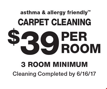 asthma & allergy friendly $39 PER ROOM CARPET CLEANING, 3 ROOM MINIMUM. Cleaning Completed by 6/16/17