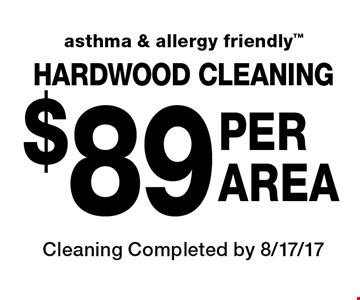 HARDWOOD CLEANING $89 PER AREA. Asthma & allergy friendly. Cleaning Completed by 8/17/17