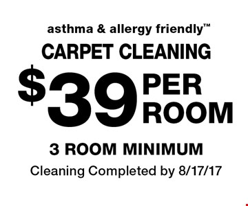 CARPET CLEANING $39 PER ROOM. 3 ROOM MINIMUM. Asthma & allergy friendly. Cleaning Completed by 8/17/17