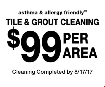 TILE & GROUT CLEANING $99 PER AREA. Asthma & allergy friendly. Cleaning Completed by 8/17/17