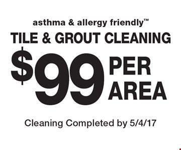 Tile & Grout Cleaning $99 per area. Cleaning Completed by 5/4/17