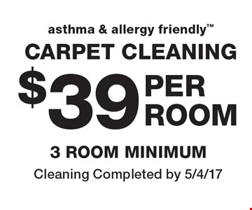 Carpet Cleaning $39 per area. 3 room minimum. Cleaning Completed by 5/4/17