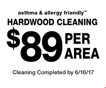 HARDWOOD CLEANING! $89 PER AREA. Asthma & allergy friendly Cleaning Completed by 6/16/17