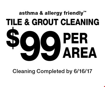 TILE & GROUT CLEANING! $99 Per Area. Asthma & allergy friendly. Cleaning Completed by 6/16/17