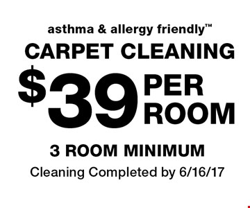 CARPET CLEANING! $39 PER ROOM. Asthma & allergy friendly. Cleaning Completed by 6/16/17