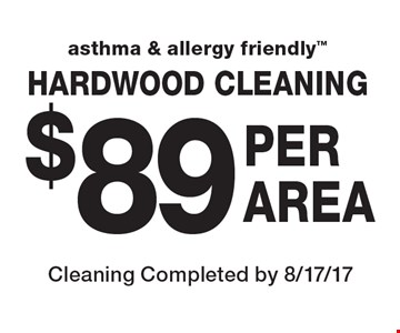 Asthma & Allergy Friendly. Hardwood cleaning $89 per area. Cleaning completed by 8/17/17