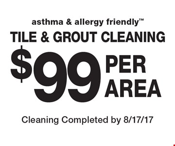 Asthma & Allergy Friendly. Tile & grout cleaning $99 per area. Cleaning completed by 8/17/17