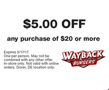 $5.00 OFF any purchase of $20 or more. Expires 3/17/17. One per person. May not be combined with any other offer. In-store only. Not valid with online orders. Dover, DE location only.