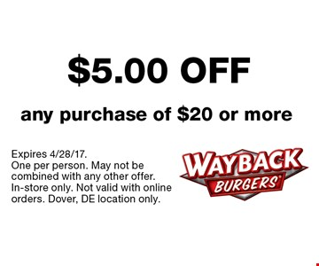 $5.00 off any purchase of $20 or more. Expires 4/28/17. One per person. May not be combined with any other offer. In-store only. Not valid with online orders. Dover, DE location only.