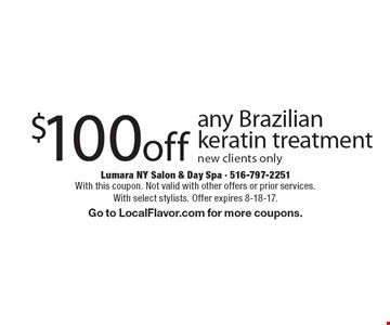 $100 off any Brazilian keratin treatment. New clients only. With this coupon. Not valid with other offers or prior services. With select stylists. Offer expires 8-18-17. Go to LocalFlavor.com for more coupons.