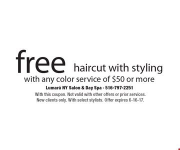 free haircut with styling with any color service of $50 or more. With this coupon. Not valid with other offers or prior services.New clients only. With select stylists. Offer expires 6-16-17.