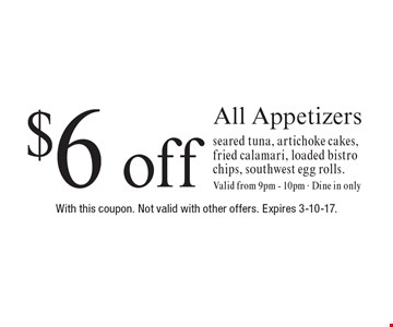 $6 off All Appetizers seared tuna, artichoke cakes, fried calamari, loaded bistro chips, southwest egg rolls.Valid from 9pm - 10pm - Dine in only. With this coupon. Not valid with other offers. Expires 3-10-17.