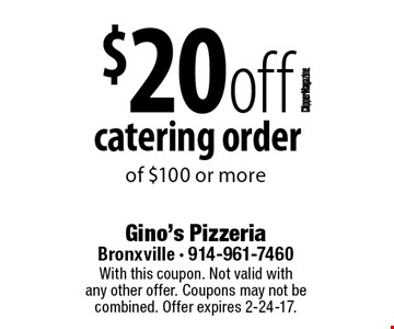 $20 off catering order of $100 or more. With this coupon. Not valid with any other offer. Coupons may not be combined. Offer expires 2-24-17.