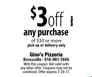 $3 off any purchase of $30 or more. Pick up or delivery only. With this coupon. Not valid with any other offer. Coupons may not be combined. Offer expires 2-24-17.