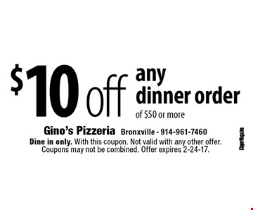 $10 off any dinner order of $50 or more. Dine in only. With this coupon. Not valid with any other offer. Coupons may not be combined. Offer expires 2-24-17.