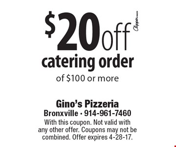 $20 off catering order of $100 or more. With this coupon. Not valid with any other offer. Coupons may not be combined. Offer expires 4-28-17.