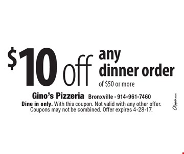 $10 off any dinner order of $50 or more. Dine in only. With this coupon. Not valid with any other offer. Coupons may not be combined. Offer expires 4-28-17.
