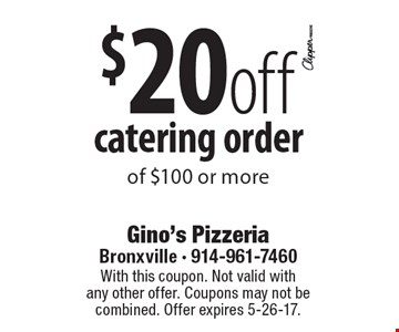 $20 off catering order of $100 or more. With this coupon. Not valid with any other offer. Coupons may not be combined. Offer expires 5-26-17.