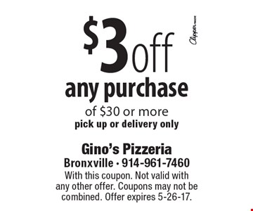 $3 off any purchase of $30 or more. Pick up or delivery only. With this coupon. Not valid with any other offer. Coupons may not be combined. Offer expires 5-26-17.