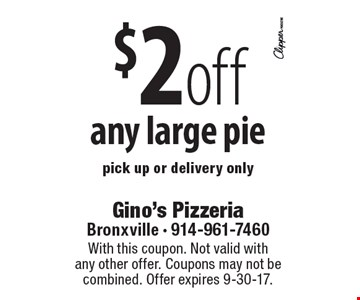 $2 off any large pie. Pick up or delivery only. With this coupon. Not valid with any other offer. Coupons may not be combined. Offer expires 9-30-17.
