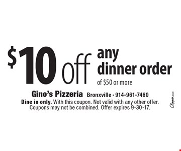 $10 off any dinner order of $50 or more. Dine in only. With this coupon. Not valid with any other offer. Coupons may not be combined. Offer expires 9-30-17.