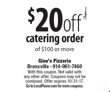 $20 off catering order of $100 or more. With this coupon. Not valid with any other offer. Coupons may not be combined. Offer expires 10-31-17. Go to LocalFlavor.com for more coupons.