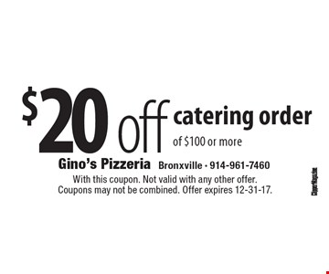 $20 off catering order of $100 or more. With this coupon. Not valid with any other offer. Coupons may not be combined. Offer expires 12-31-17.