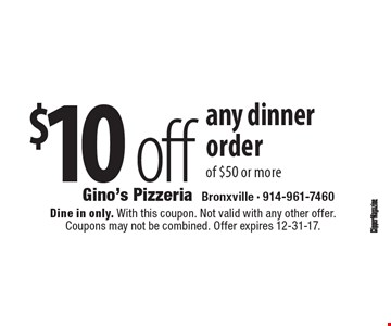 $10 off any dinner order of $50 or more. Dine in only. With this coupon. Not valid with any other offer. Coupons may not be combined. Offer expires 12-31-17.