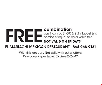 Free combination. buy 1 combo (1-30) & 2 drinks, get 2nd combo of equal or lesser value free. Not valid on Fridays. With this coupon. Not valid with other offers. One coupon per table. Expires 2-24-17.