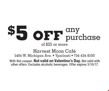 $5 off any purchase of $25 or more. With this coupon. Not valid on Valentine's Day. Not valid with other offers. Excludes alcoholic beverages. Offer expires 3/10/17.
