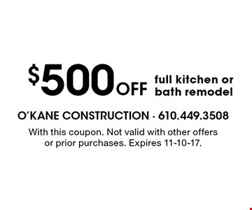 $500 off full kitchen or bath remodel. With this coupon. Not valid with other offers or prior purchases. Expires 11-10-17.
