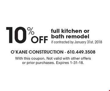 10% off full kitchen or bath remodel if contracted by January 31st, 2018. With this coupon. Not valid with other offers or prior purchases. Expires 1-31-18.