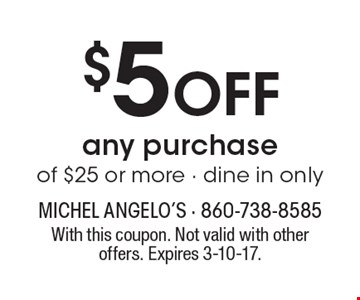$5 Off any purchase of $25 or more - dine in only. With this coupon. Not valid with other offers. Expires 3-10-17.