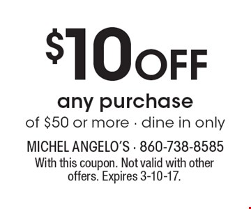 $10 Off any purchase of $50 or more - dine in only. With this coupon. Not valid with other offers. Expires 3-10-17.