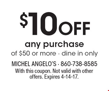 $10 Off any purchase of $50 or more - dine in only. With this coupon. Not valid with other offers. Expires 4-14-17.