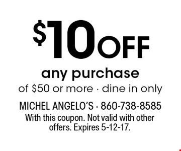 $10 Off any purchaseof $50 or more - dine in only. With this coupon. Not valid with other offers. Expires 5-12-17.