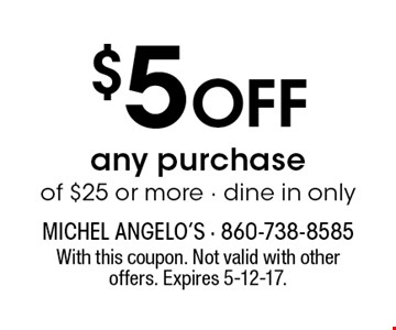 $5 Off any purchaseof $25 or more - dine in only. With this coupon. Not valid with other offers. Expires 5-12-17.