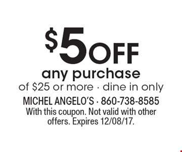 $5 Off any purchase of $25 or more - dine in only. With this coupon. Not valid with other offers. Expires 12/08/17.