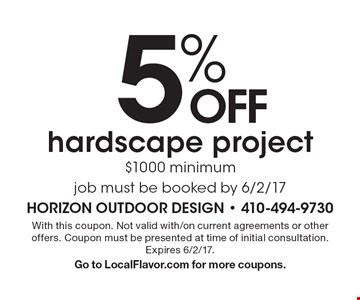 5% OFF hardscape project. $1000 minimum. Job must be booked by 6/2/17. With this coupon. Not valid with/on current agreements or other offers. Coupon must be presented at time of initial consultation. Expires 6/2/17. Go to LocalFlavor.com for more coupons.