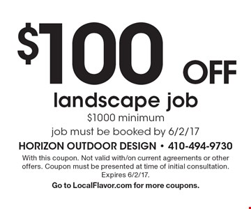 $100 OFF landscape job. $1000 minimum. Job must be booked by 6/2/17. With this coupon. Not valid with/on current agreements or other offers. Coupon must be presented at time of initial consultation. Expires 6/2/17. Go to LocalFlavor.com for more coupons.