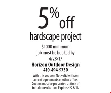 5% off hardscape project - $1000 minimum - job must be booked by 4/28/17. With this coupon. Not valid with/on current agreements or other offers. Coupon must be presented at time of initial consultation. Expires 4/28/17.
