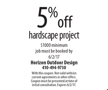 5% off hardscape project $1000 minimum job must be booked by 6/2/17. With this coupon. Not valid with/on current agreements or other offers. Coupon must be presented at time of initial consultation. Expires 6/2/17.
