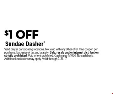 $1 Off Sundae Dasher. Valid only at participating locations. Not valid with any other offer. One coupon per purchase. Exclusive of tax and gratuity. Sale, resale and/or internet distribution strictly prohibited. Void where prohibited. Cash value 1/100¢. No cash back. Additional exclusions may apply. Valid through 3-31-17.