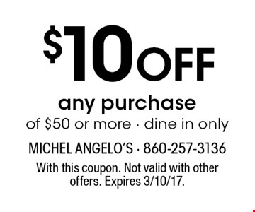 $10 off any purchase of $50 or more. Dine in only. With this coupon. Not valid with other offers. Expires 3/10/17.