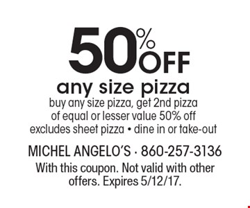 50% Off any size pizza. Buy any size pizza, get 2nd pizza of equal or lesser value 50% off, excludes sheet pizza - dine in or take-out. With this coupon. Not valid with other offers. Expires 5/12/17.