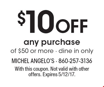 $10 Off any purchase of $50 or more - dine in only. With this coupon. Not valid with other offers. Expires 5/12/17.