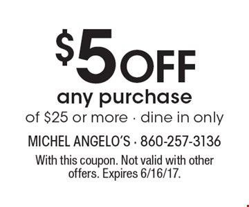 $5 Off any purchase of $25 or more - dine in only. With this coupon. Not valid with other offers. Expires 6/16/17.