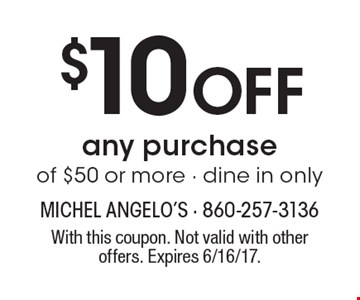 $10 Off any purchase of $50 or more - dine in only. With this coupon. Not valid with other offers. Expires 6/16/17.