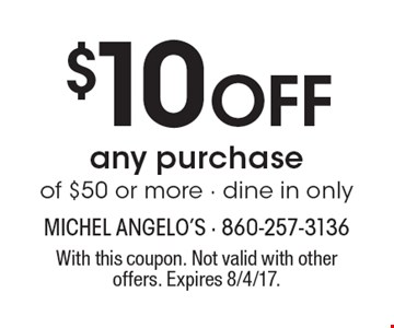 $10 Off any purchase of $50 or more - dine in only. With this coupon. Not valid with other offers. Expires 8/4/17.